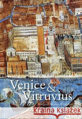 Venice and Vitruvius: Reading Venice with Daniele Barbaro and Andrea Palladio Margaret D'Evelyn 9780300174519