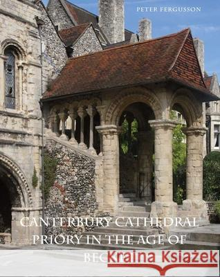 Canterbury Cathedral Priory in the Age of Becket Peter Fergusson 9780300175691
