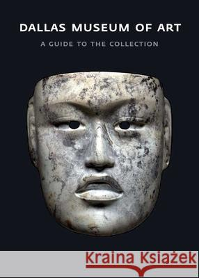 Dallas Museum of Art: A Guide to the Collection Bonnie Pitman 9780300179637