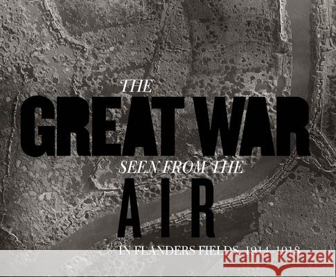 The Great War Seen from the Air: In Flanders Fields, 1914-1918 Stichelbaut, Birger 9780300196580