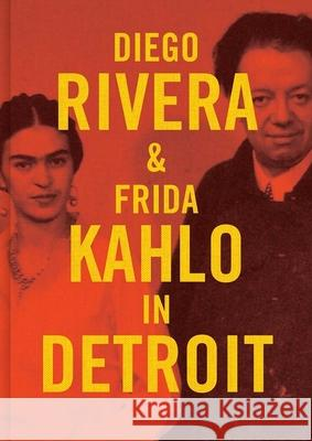 Diego Rivera and Frida Kahlo in Detroit Mark Rosenthal 9780300211603