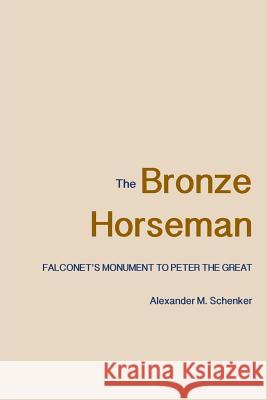 The Bronze Horseman: Falconet's Monument to Peter the Great Alexander M Schenker   9780300212235