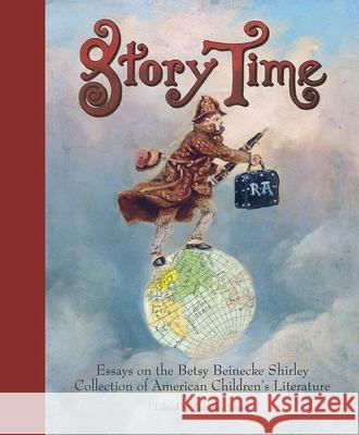 Story Time: Essays on the Betsy Beinecke Shirley Collection of American Children's Literature Timothy Young Brian Alderson Jill Campbell 9780300218459 Beinecke Rare Book Library