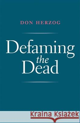 Defaming the Dead Herzog, Don 9780300221541