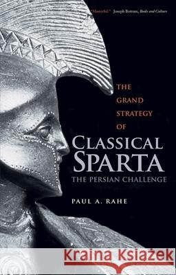 The Grand Strategy of Classical Sparta: The Persian Challenge Rahe, Paul Anthony 9780300227093