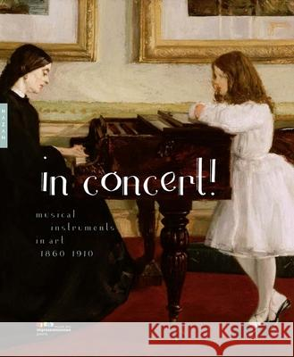 In Concert!: Musical Instruments in Art, 1860-1910 Frank, Frédéric; Thomson, Belinda 9780300230093