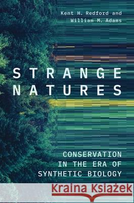 STRANGE NATURES: CONSERVATION IN THE ERA KENT H. REDFORD 9780300230970