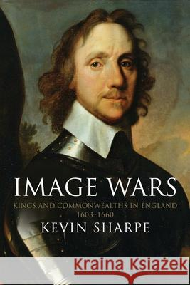 Image Wars: Promoting Kings & Commonwealths in England 1603-1660 Kevin Sharpe   9780300240290