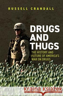Drugs and Thugs: The History and Future of America's War on Drugs Russell Crandall 9780300240344
