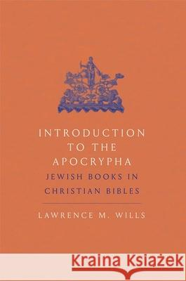 Introduction to the Apocrypha: Jewish Books in Christian Bibles Lawrence M. Wills 9780300248791
