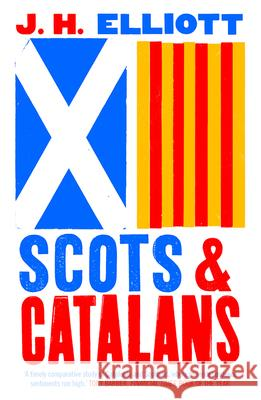 Scots and Catalans: Union and Disunion J. H. Elliott 9780300253382