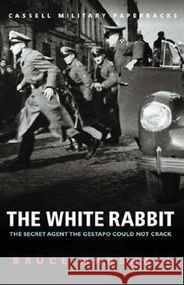Cassell Military Classics: The White Rabbit: The Secret Agent the Gestapo Could Not Crack Bruce Marshall 9780304356973