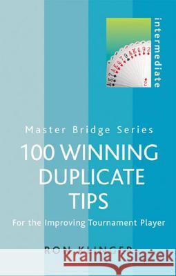 100 Winning Duplicate Tips Intermediate: For the Improving Tournament Player Ron Klinger 9780304366125