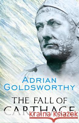 The Fall of Carthage: The Punic Wars 265-146 BC Adrian Goldsworthy 9780304366422