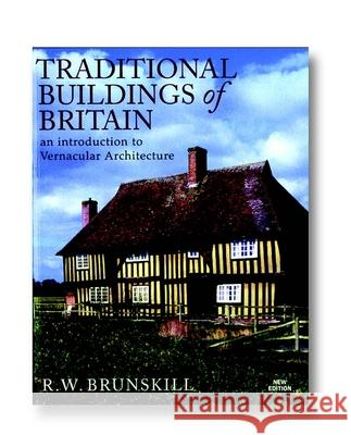 Traditional Buildings of Britain: An Introduction to Vernacular Architecture and Its Revival R. W. Brunskill 9780304366675
