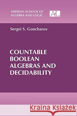 Countable Boolean Algebras and Decidability S. S. Goncharov Sergei S. Goncharov 9780306110610