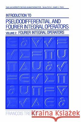 Introduction to Pseudodifferential and Fourier Integral Operators Volume 2 : Fourier Integral Operators Francois Treves Jean-Fran?ois Treves 9780306404047