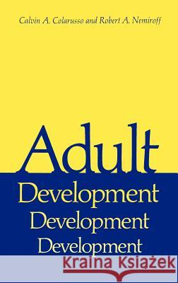 Adult Development : A New Dimension in Psychodynamic Theory and Practice Calvin A. Colarusso Robert A. Nemiroff 9780306406195