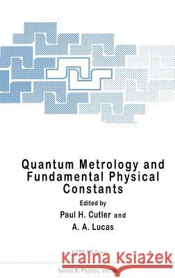 Quantum Metrology and Fundamental Physical Constants Paul H. Cutler A. North P. H. Cutler 9780306413728