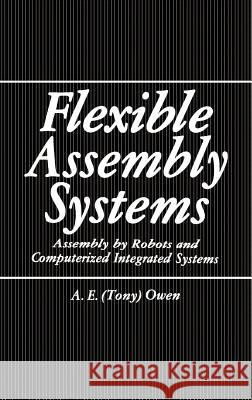Flexible Assembly Systems A. E. Owen 9780306415272 Plenum Publishing Corporation
