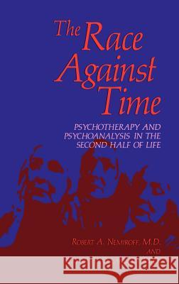 The Race Against Time : Psychotherapy and Psychoanalysis in the Second Half of Life Robert A. Nemiroff Robert A. Neimroff Calvin A. Colarusso 9780306417535