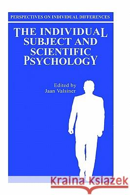 The Individual Subject and Scientific Psychology Jaan Valsiner Jaan Valsiner 9780306422508