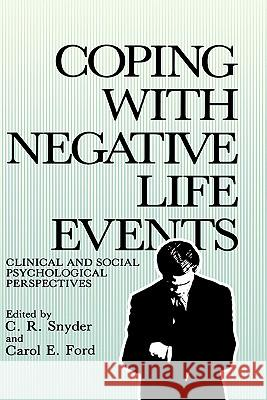Coping with Negative Life Events: Clinical and Social Psychological Perspectives C. R. Snyder Carol E. Ford C. R. Snyder 9780306424328