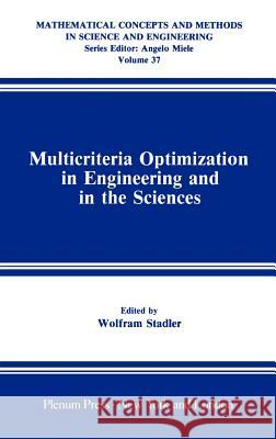 Multicriteria Optimization in Engineering and in the Sciences Wolfram Stadler 9780306427435