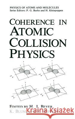 Coherence in Atomic Collision Physics H. J. Beyer Karl Blum R. Hippler 9780306428425