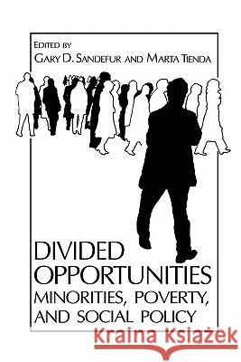 Divided Opportunities: Minorities, Poverty and Social Policy Gary D. Sandefur Marta Tienda 9780306428760