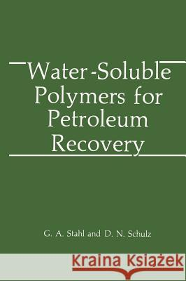 Water-Soluble Polymers for Petroleum Recovery American Chemical Society                G. a. Stahl D. N. Schulz 9780306429156