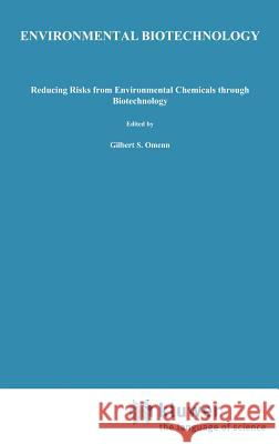 Environmental Biotechnology: Reducing Risks from Environmental Chemicals (Basic Life Sciences, Vol 45) Gilbert S. Omenn 9780306429842