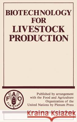 Biotechnology for Livestock Production Fao                                      &. Agriculture Organization Food Food and Agriculture Organization of the 9780306432064