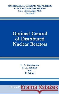 Optimal Control of Distributed Nuclear Reactors G. S. Christensen S. A. Soliman R. Nieva 9780306433054