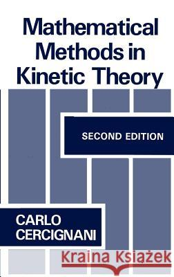 Mathematical Methods in Kinetic Theory Carlo Cercignani C. Cercignani 9780306434600