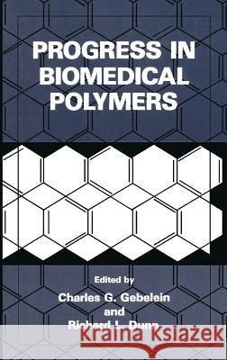 Progress in Biomedical Polymers Charles G. Gebelein Richard L. Dunn Gebelein Charles Ed 9780306435232