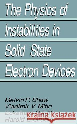 The Physics of Instabilities in Solid State Electron Devices Harold L. Grubin V. V. Mitin E. Schvll 9780306437885