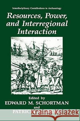 Resources, Power and Interregional Interaction Edward M. Schortman Patricia A. Urban 9780306440687 Plenum Publishing Corporation