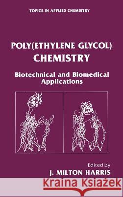 Poly(ethylene Glycol) Chemistry: Biotechnical and Biomedical Applications J. Milton Harris Harris                                   J. Milton Harris 9780306440786