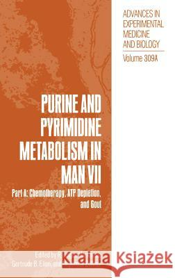 Purine and Pyrimidine Metabolism in Man VII: Part A: Chemotherapy, Atp Depletion, and Gout Angus R. Harkness T. B. Elion Nepomuk Z?llner 9780306440922