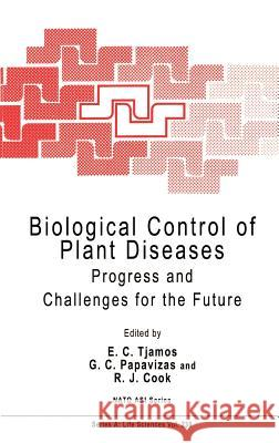 Biological Control of Plant Diseases: Progress and Challenges for the Future G. C. Papavizas R. J. Cook E. C. Tjamos 9780306442308