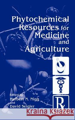 Phytochemical Resources for Medicine and Agriculture Herbert Nigg H. N. Nigg D. Seigler 9780306442452