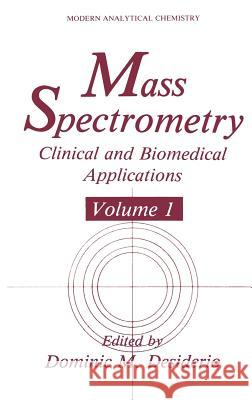 Mass Spectrometry: Clinical and Biomedical Applications Volume 1 D. Desiderio Dominic M. Desiderio 9780306442612
