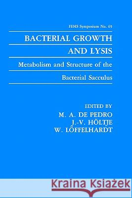 Bacterial Growth and Lysis: Metabolism and Structure of the Bacterial Sacculus M. A. d M. a. D J. V. Hvltje 9780306444012