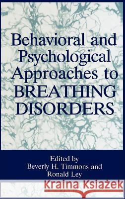Behavioral and Psychological Approaches to Breathing Disorders Beverly H. Timmons Ronald Ley 9780306444463