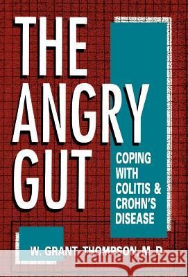 Angry Gut: Coping with Colitis and Crohn's Disease W. Grant Thompson 9780306444708