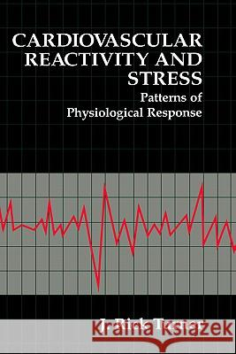Cardiovascular Reactivity and Stress: Patterns of Physiological Response J. Rick Turner 9780306446122