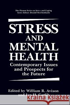 Stress and Mental Health: Contemporary Issues and Prospects for the Future William R. Avison Avison                                   William R. Avison 9780306446870