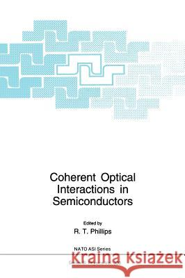 Coherent Optical Interactions in Semiconductors R. T. Phillips R. T. Phillips 9780306447372