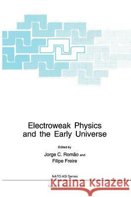 Electroweak Physics and the Early Universe Romao                                    Jorge C. Romc#o Filipe Freire 9780306449093